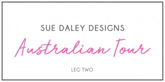 Sue Daley Designs Australian Tour Leg Two